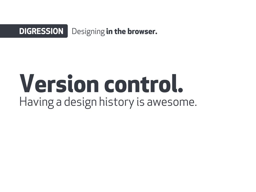 Version control. DIGRESSION Designing in the br...