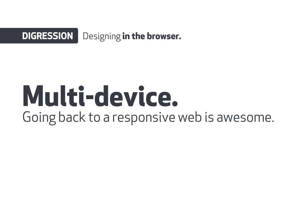 Multi-device. DIGRESSION Designing in the brows...