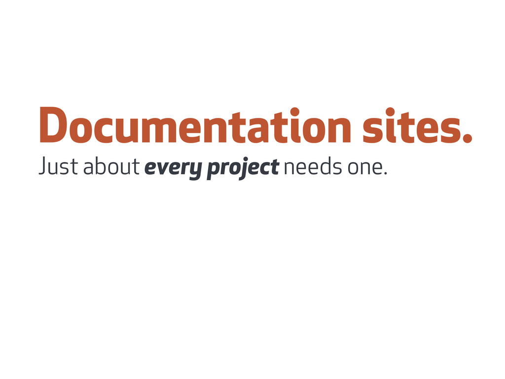 Documentation sites. Just about every project n...