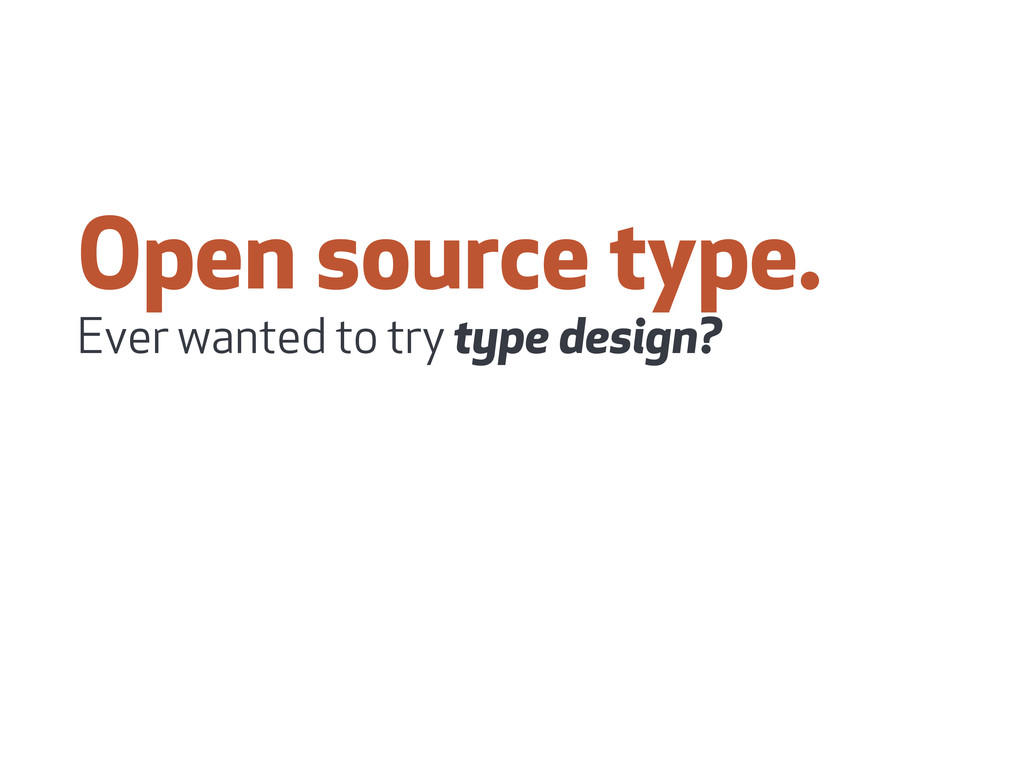 Open source type. Ever wanted to try type desig...