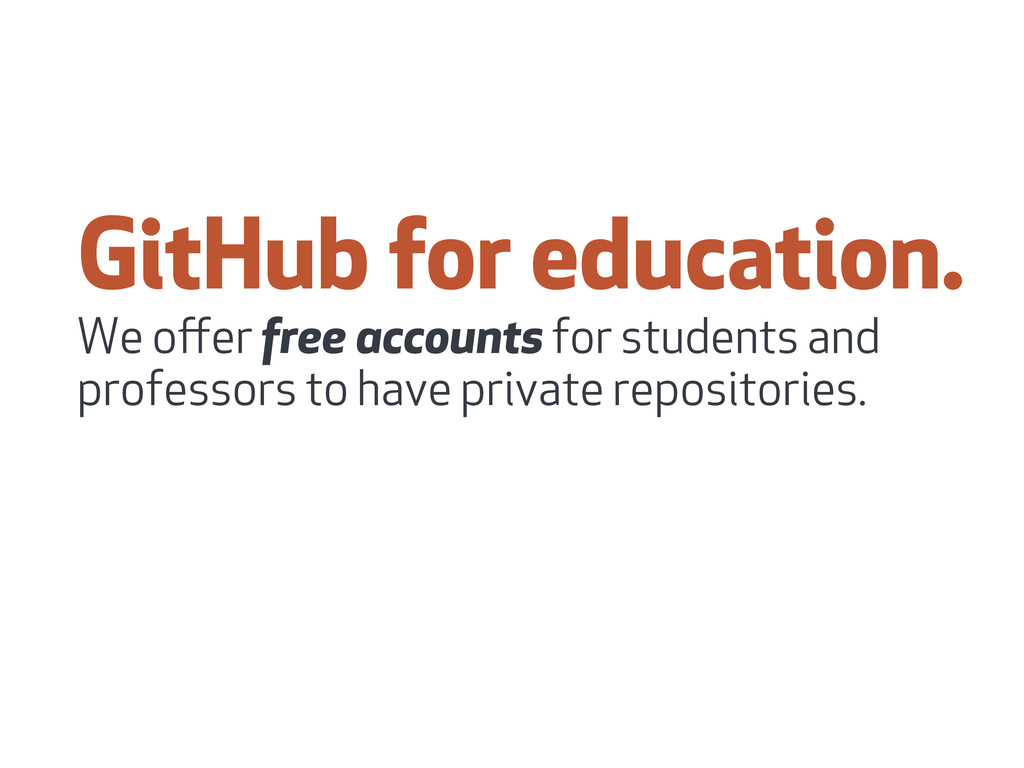 GitHub for education. We offer free accounts for...