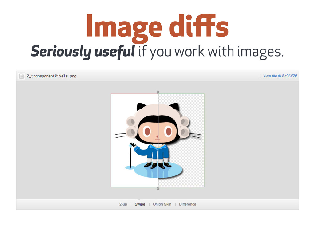 Image diffs Seriously useful if you work with im...