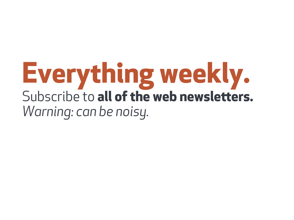 Everything weekly. Subscribe to all of the web ...