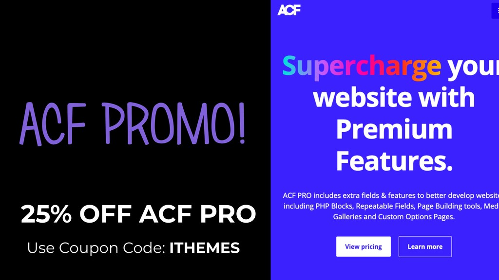 ACF PROMO! Use Coupon Code: ITHEMES 25% OFF ACF...