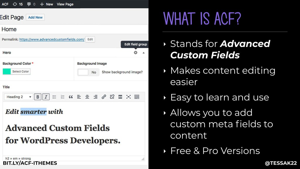 WHAT IS ACF? ‣ Stands for Advanced Custom Field...
