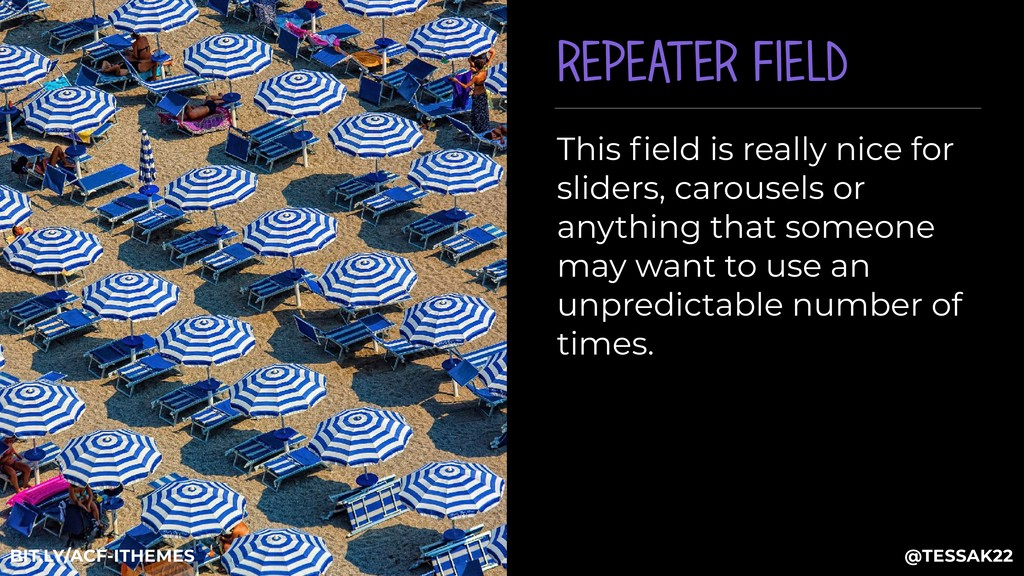 REPEATER FIELD This field is really nice for sli...
