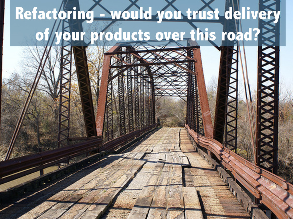 Refactoring - would you trust delivery of your ...