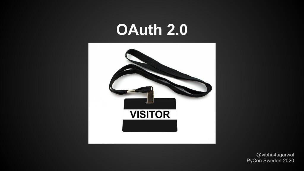 OAuth 2.0 @vibhu4agarwal PyCon Sweden 2020