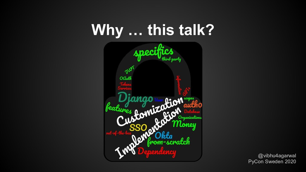 Why … this talk? @vibhu4agarwal PyCon Sweden 20...