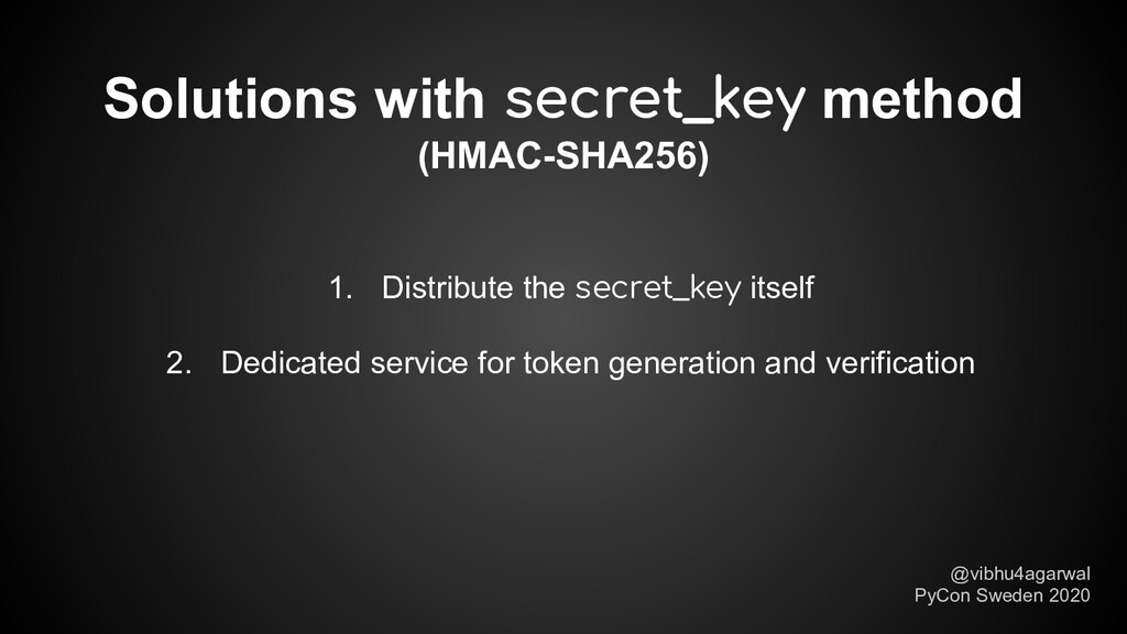 Solutions with secret_key method (HMAC-SHA256) ...