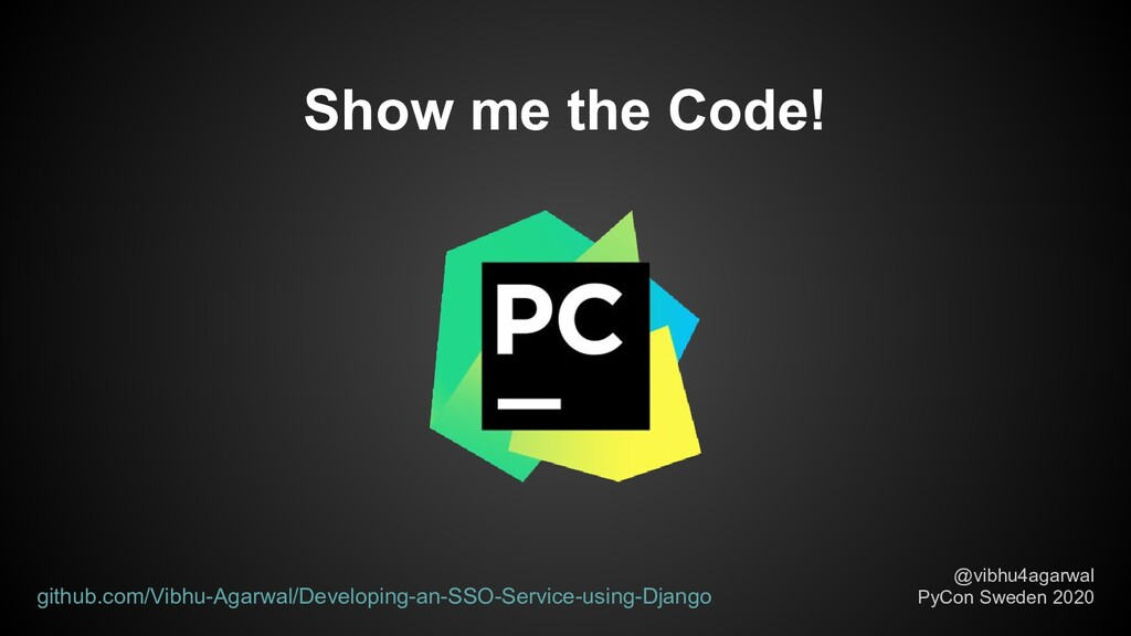 Show me the Code! @vibhu4agarwal PyCon Sweden 2...