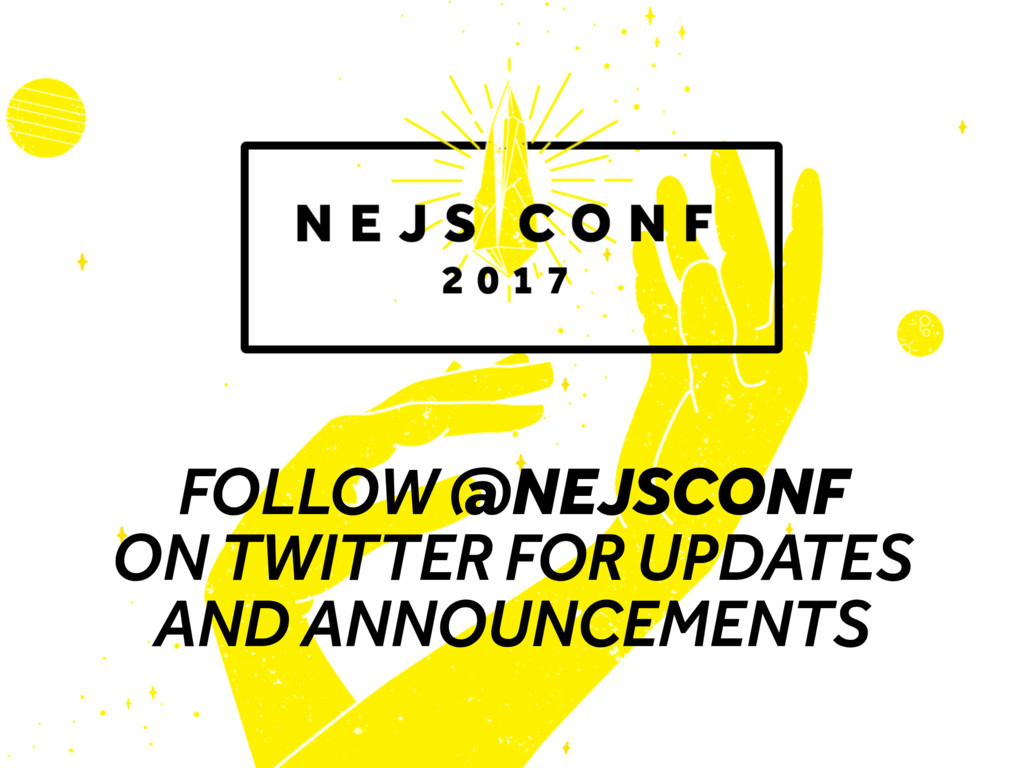 FOLLOW @NEJSCONF ON TWITTER FOR UPDATES AND ANN...
