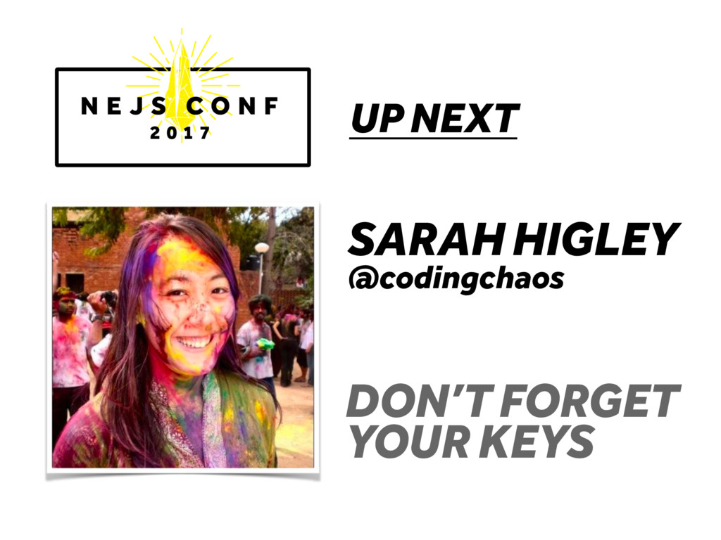 UP NEXT SARAH HIGLEY @codingchaos DON'T FORGET ...