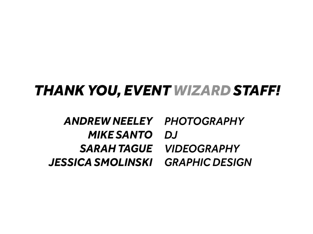 THANK YOU, EVENT WIZARD STAFF! ANDREW NEELEY MI...