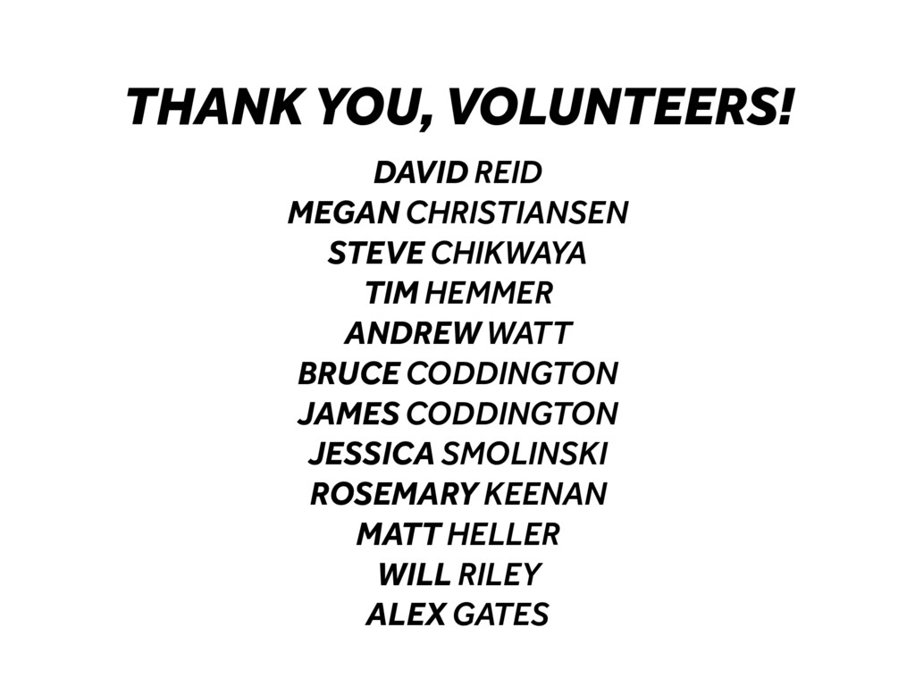 THANK YOU, VOLUNTEERS! DAVID REID MEGAN CHRISTI...