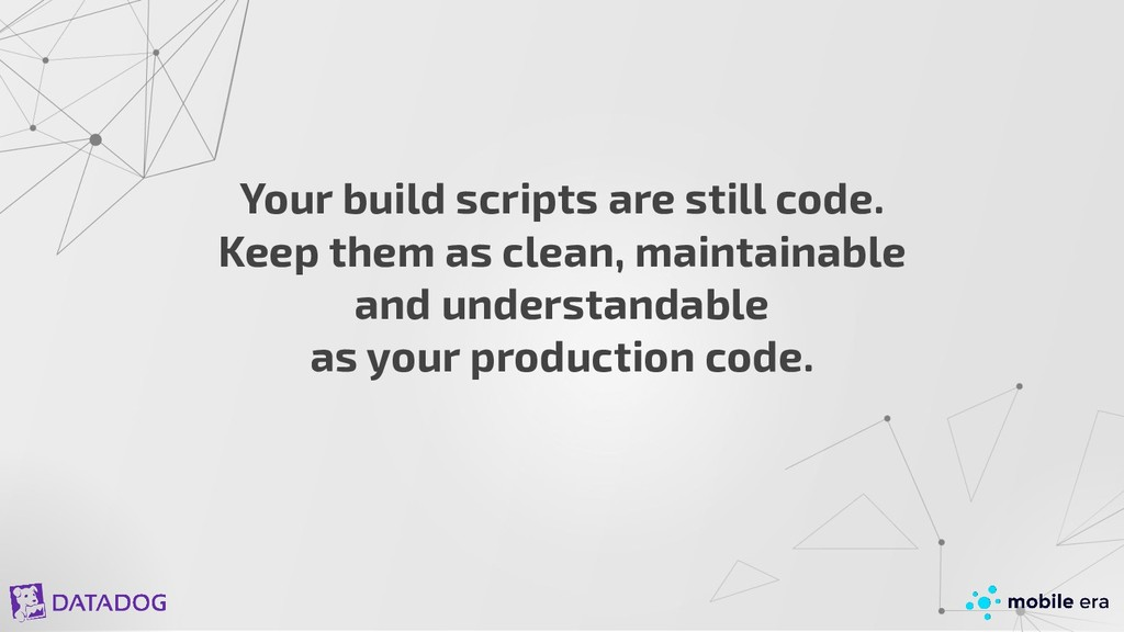 Your build scripts are still code. Keep them as...