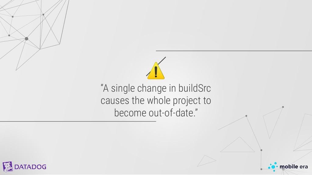 """⚠ """"A single change in buildSrc causes the whole..."""