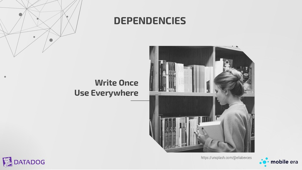 DEPENDENCIES Write Once Use Everywhere https://...