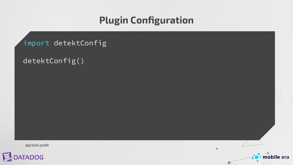 import detektConfig detektConfig() Plugin Config...