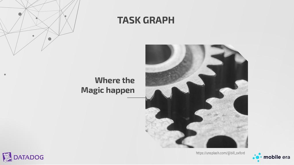 TASK GRAPH Where the Magic happen https://unspl...