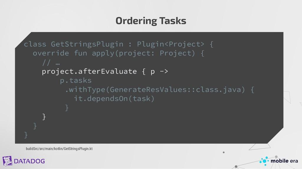 Ordering Tasks class GetStringsPlugin : Plugin<...
