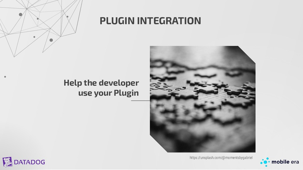PLUGIN INTEGRATION Help the developer use your ...