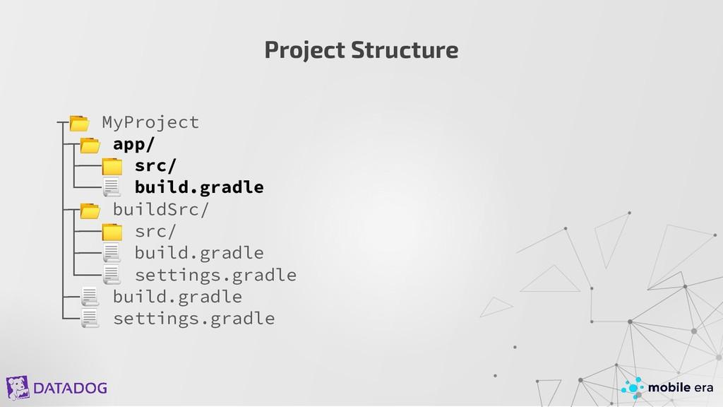 ┬ MyProject ├┬ app/ │├── src/ │└── build.gradle...