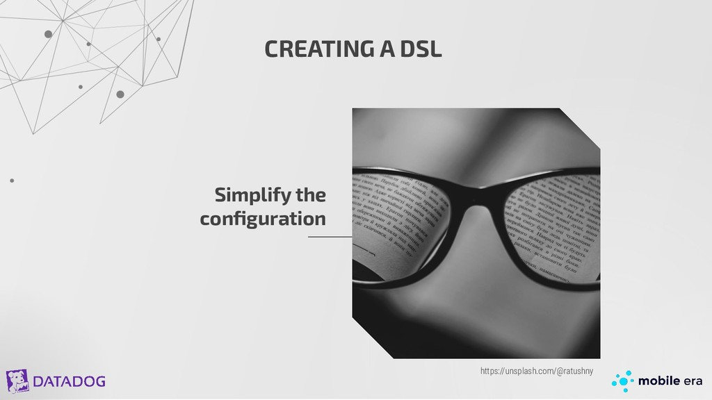 CREATING A DSL Simplify the configuration https:...