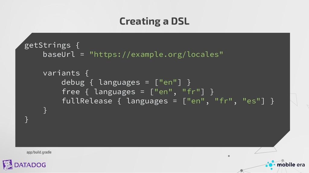 app/build.gradle Creating a DSL getStrings { ba...