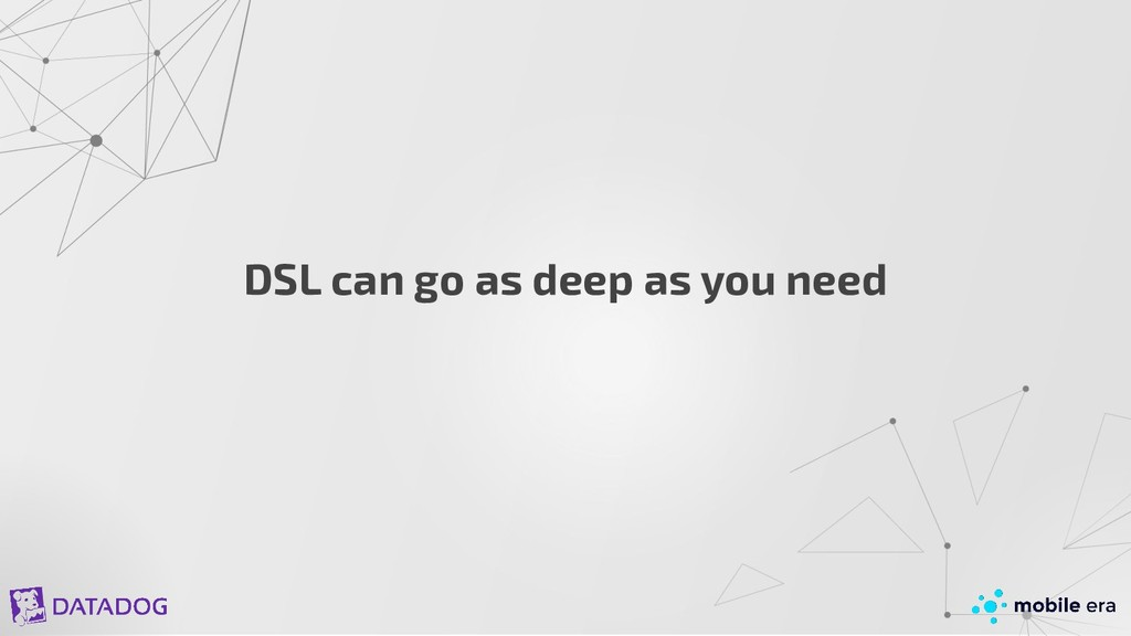 DSL can go as deep as you need