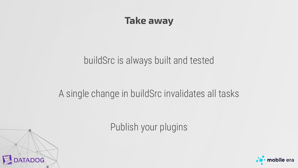 buildSrc is always built and tested Take away A...
