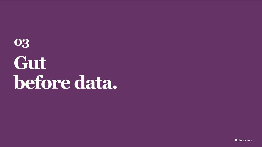 @ duzkiez 03 Gut before data.