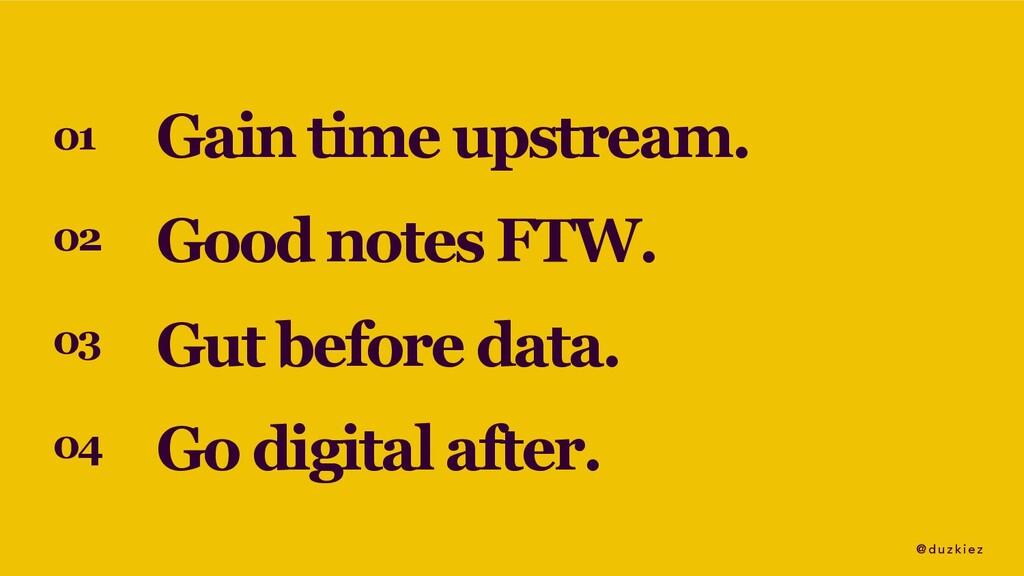 @ duzkiez 01 Gain time upstream. 02 Good notes ...