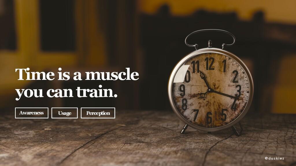 @ duzkiez @ duzkiez Time is a muscle you can tr...