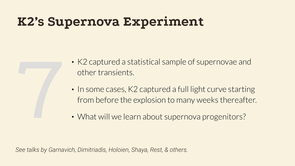 7 K2's Supernova Experiment • K2 captured a sta...