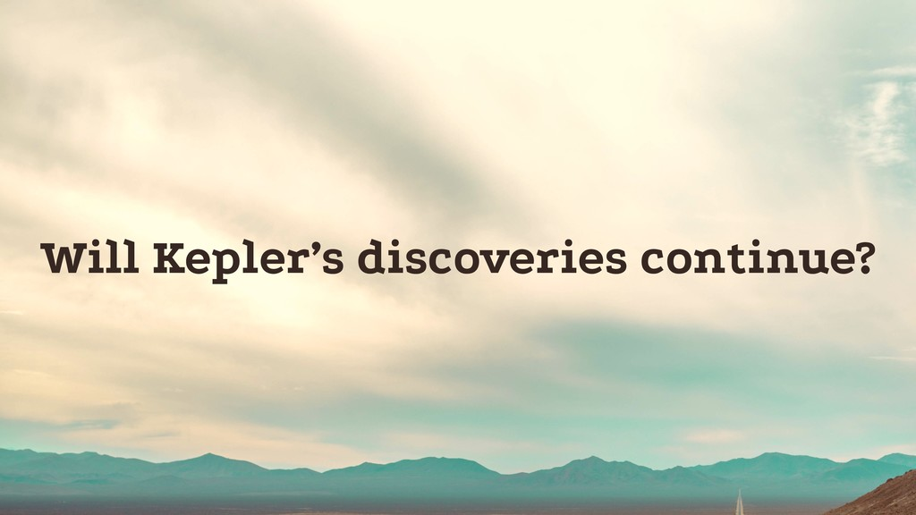 Will Kepler's discoveries continue?