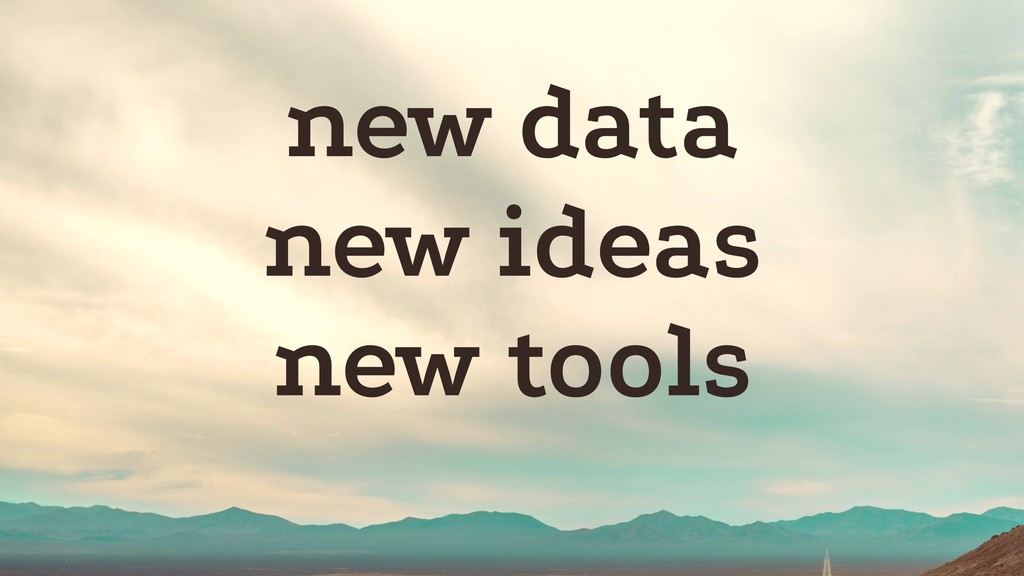 new data new ideas new tools