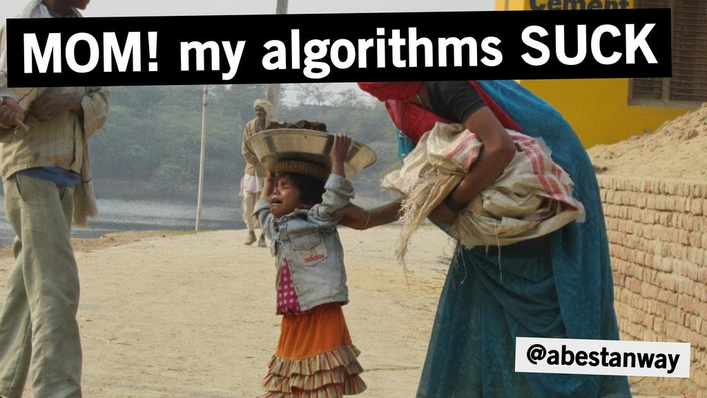 @abestanway MOM! my algorithms SUCK