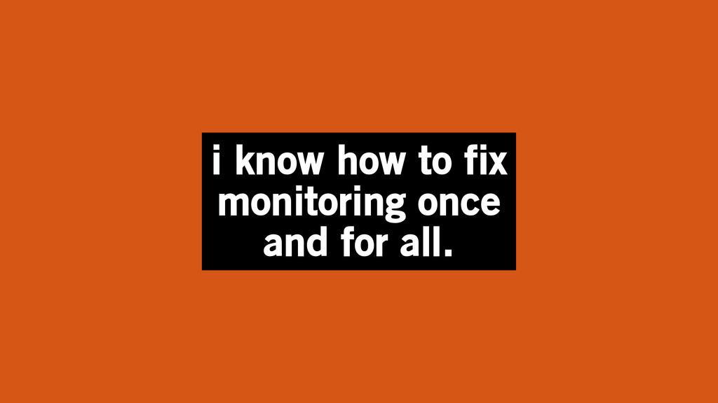 i know how to fix monitoring once and for all.