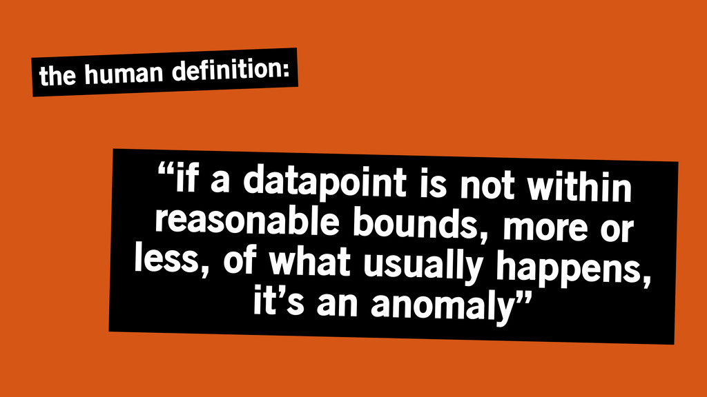 """""""if a datapoint is not within reasonable bounds..."""