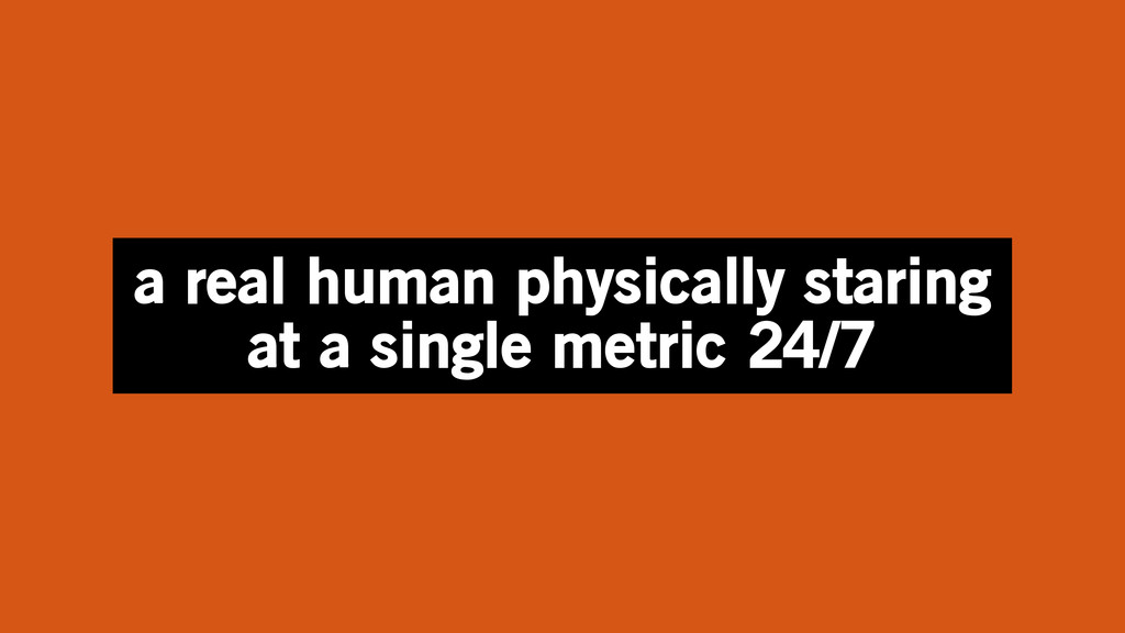 a real human physically staring at a single met...