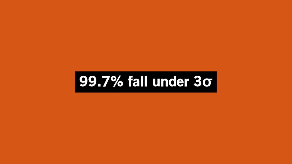 99.7% fall under 3σ