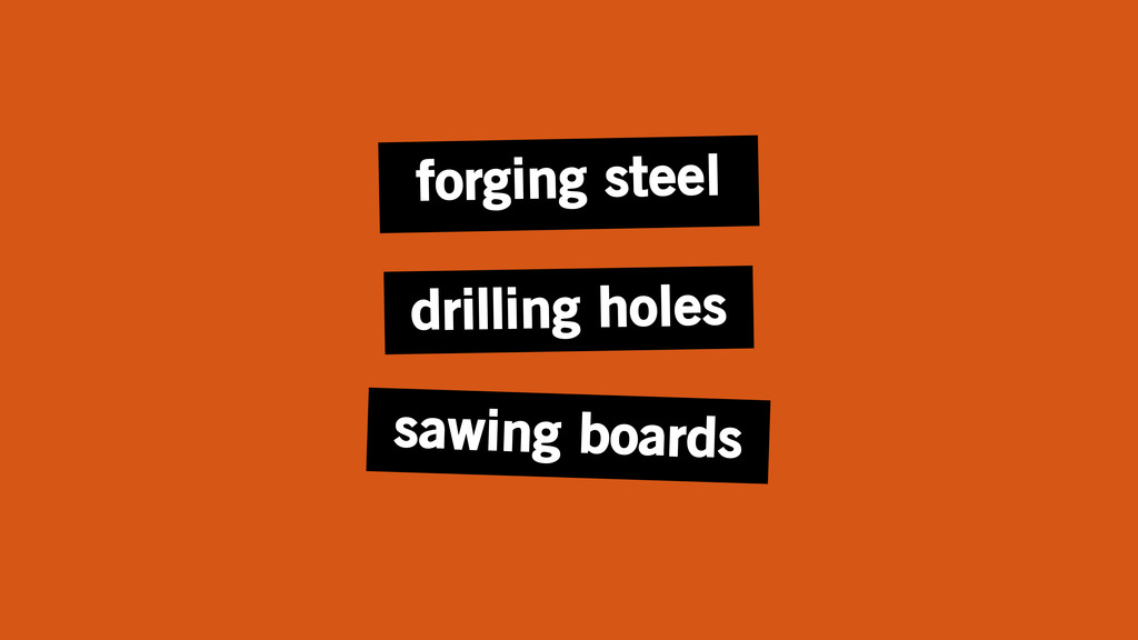 drilling holes sawing boards forging steel