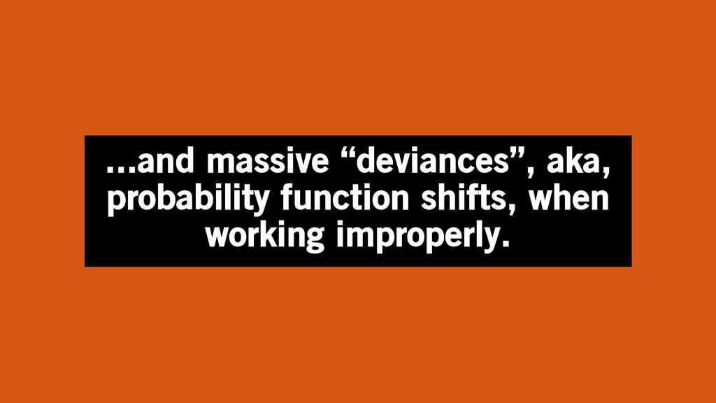 "...and massive ""deviances"", aka, probability fu..."