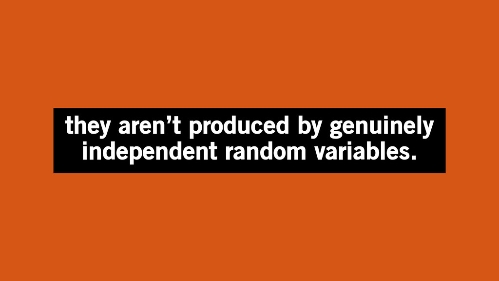 they aren't produced by genuinely independent r...