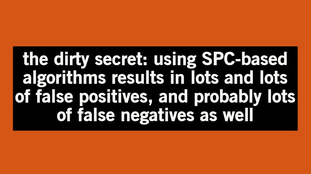 the dirty secret: using SPC-based algorithms re...