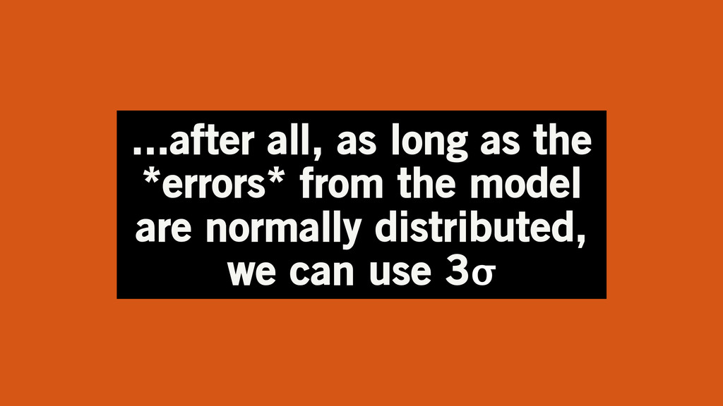 ...after all, as long as the *errors* from the ...