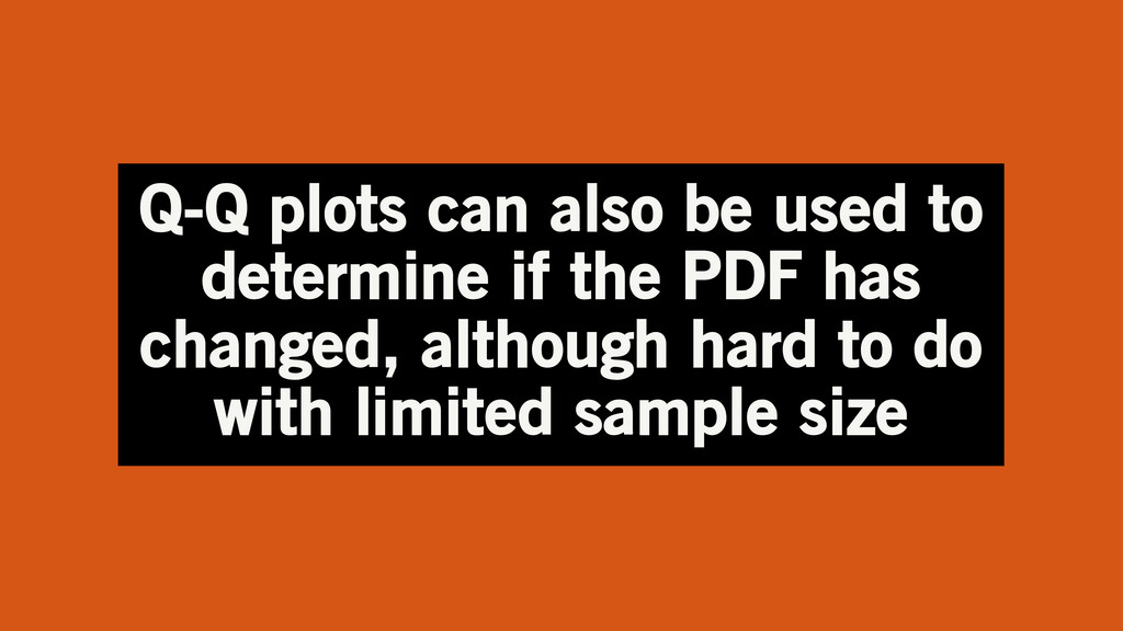 Q-Q plots can also be used to determine if the ...