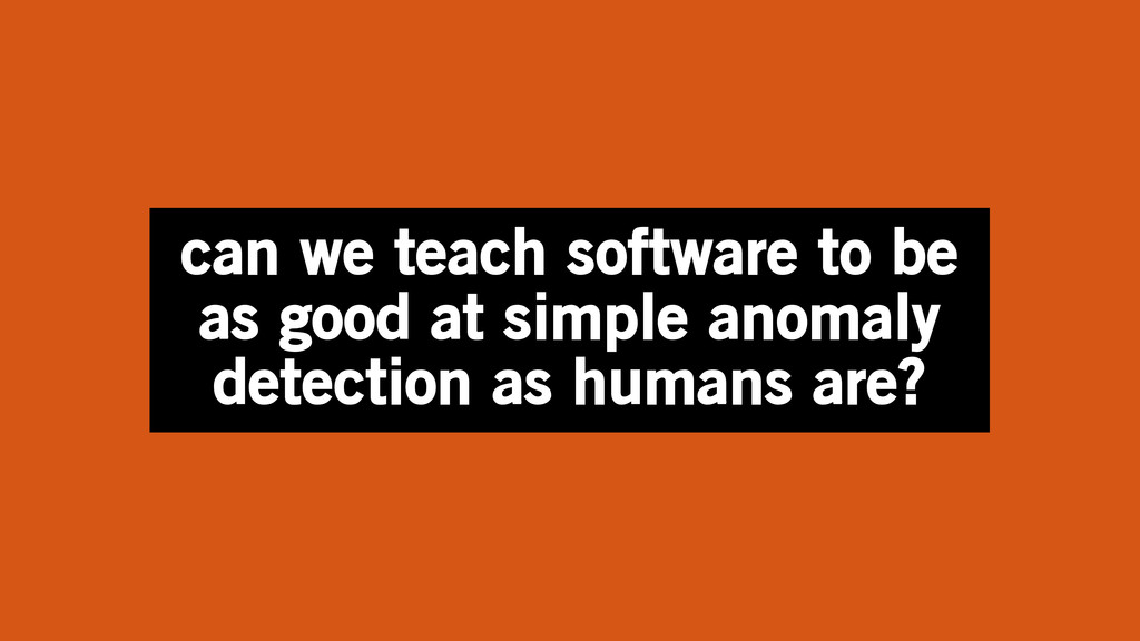 can we teach software to be as good at simple a...