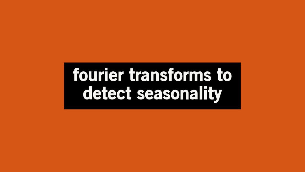 fourier transforms to detect seasonality